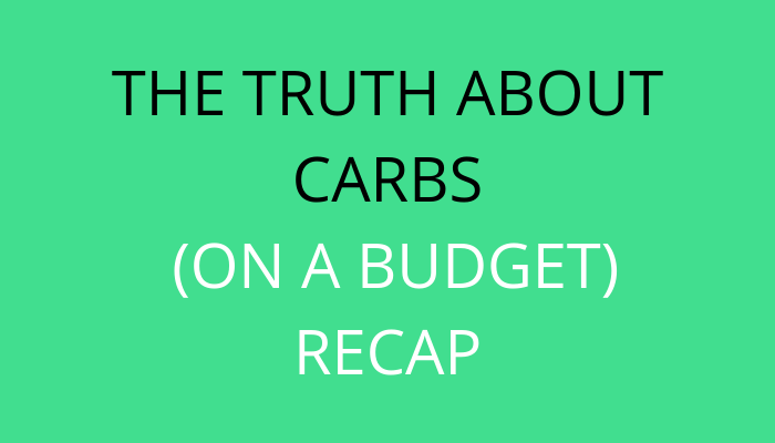 title The Truth About Carbs (On A Budget): Recap by savelikeabear