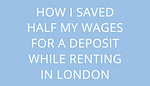 Title How I Saved Half My Wages For A Deposit While Renting In London by savelikeabear