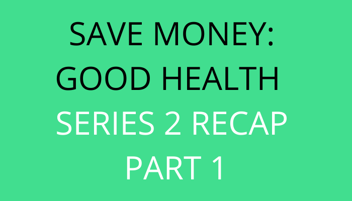 title Save Money Good Health Series 2 Recap Part 1 by savelikeabear
