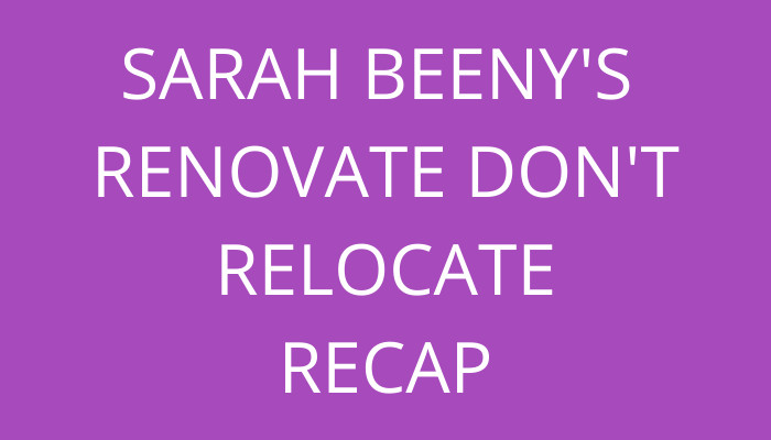 title Sarah Beeny's Renovate Don't Relocate Recap by savelikeabear