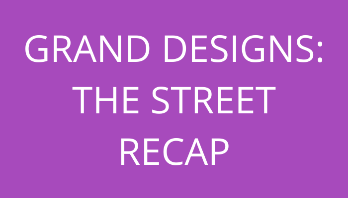 title Grand Designs: The Street Recap by savelikeabear