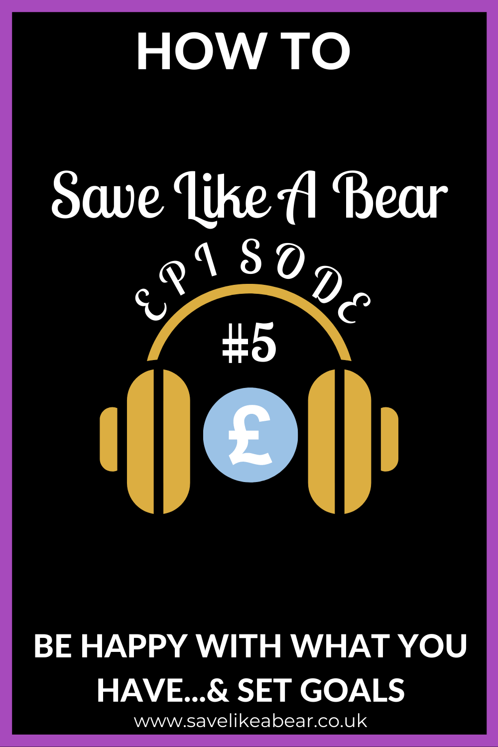 Be happy with what you have if you and set goals: episode 5 of the How to save like a bear podcast