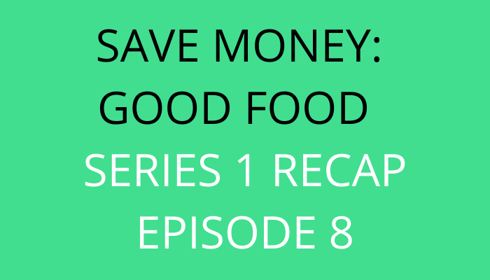 title Save Money Good Food Series 1 Recap Episode 8 by savelikeabear