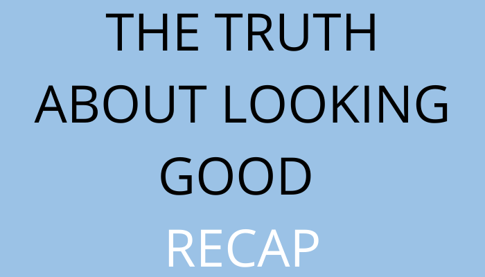 title The Truth About Looking Good Recap
