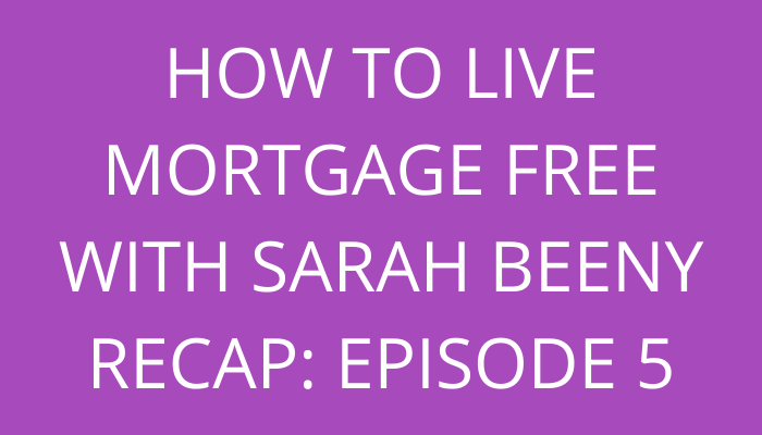 title How To Live Mortgage Free With Sarah Beeny Recap: Episode 5  by savelikeabear