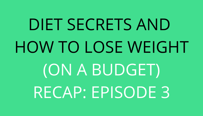 title Diet Secrets And How To Lose Weight (On A Budget): Episode 3 Recap by savelikeabear