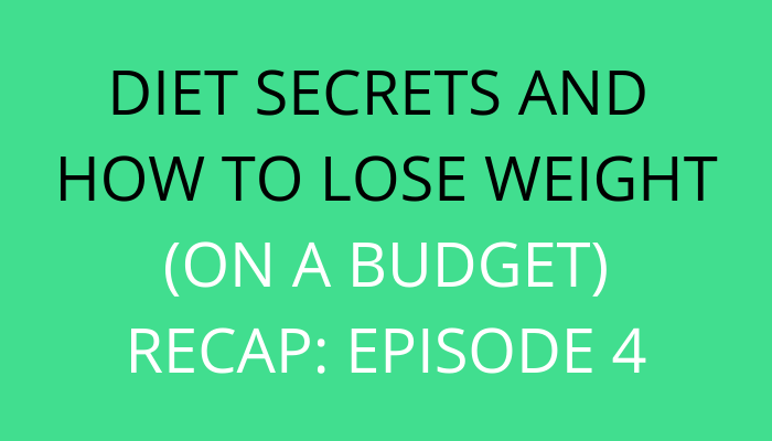 title Diet Secrets And How To Lose Weight (On A Budget: Episode 4 Recap by savelikeabear
