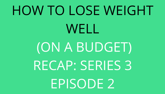 title How To Lose Weight Well (On A Budget): Recap series 3 episode 2 by savelikeabear