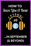 How to save like a bear podcast episode 0