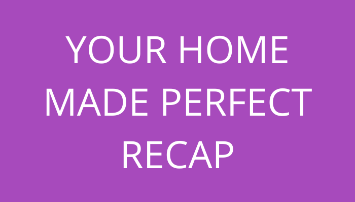 title Your Home Made Perfect Recap by savelikeabear