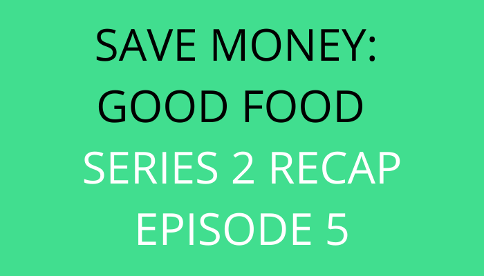 title Save Money Good Food Series 2 Recap Episode 5 by savelikeabear