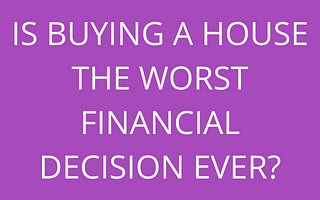 title Is buying a house the worst financial decision ever by savelikeabear