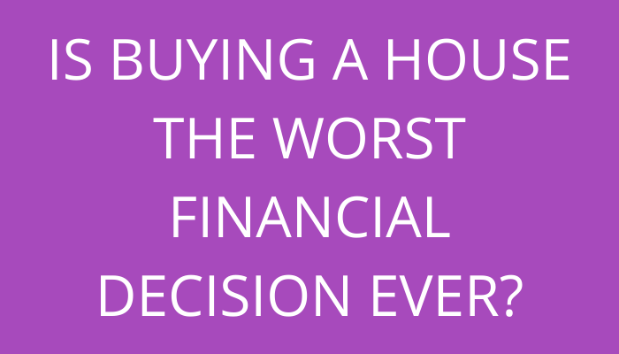 Title Is Buying A House The Worst Financial Decision Ever? by savelikeabear