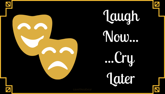 happy and sad theatre masks with text laugh now cry later