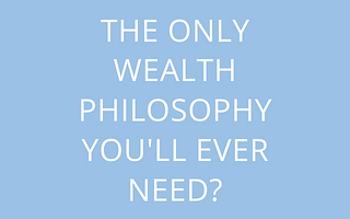 title The Only Wealth Philosophy You'll Ever Need? by savelikeabear