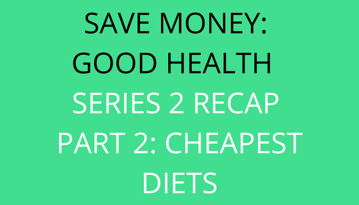 title Save Money Good Health Series 2 Recap Part 2: Cheapest Diets by savelikeabear