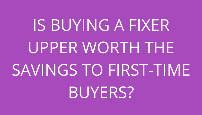 title Is buying a fixer upper worth the savings to first-time buyers by savelikeabear