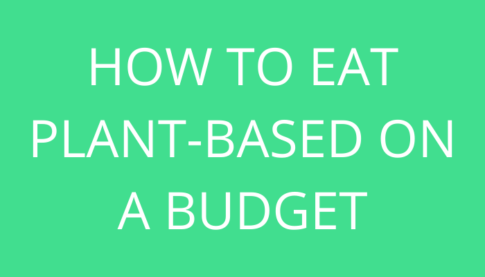 title How To Eat Plant-Based On A Budget by savelikeabear