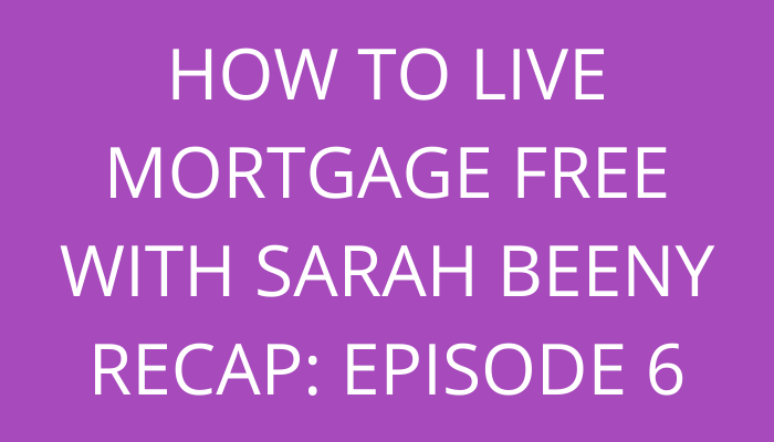 TITLE How to Live Mortgage Free With Sarah Beeny Recap Episode 6 BY SAVELIKEABEAR