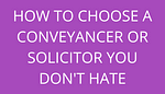 title how to choose a conveyance or solicitor you dont hate by savelikeabear