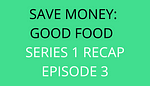 title Save Money Good Food Series 1 Recap Episode 3 by savelikeabear
