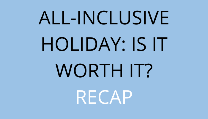 Title All-Inclusive Holiday: Is It Worth It? Recap by savelikeabear