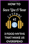 How to save like a bear podcast episode 2: 3 food myths that make us overspend