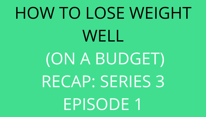 title How To Lose Weight Well (On A Budget): Recap series 3 episode 1 by savelikeabear